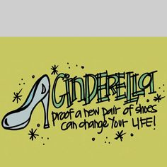 Cinderella: Next time you look at me like I'm crazy for buying another pair of shoes, remember this quote.