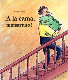 ¡A la cama monstruito!     Mario Ramos    ¡Qué difícil resulta acostar todas las noches a los/as pequeños/as monstruitos/as.