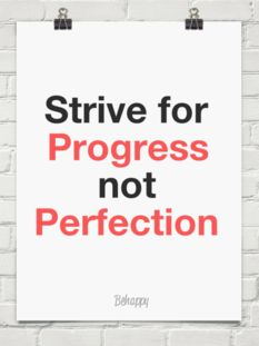 Strive for Progress not Perfection.