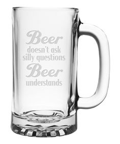 Beer Understands - Set of 4 Mugs Beer doesn't ask silly questions, Beer understands. Sure to bring a smile, these are a great addition to your home bar and they make an awesome gift! Dimensions: Each