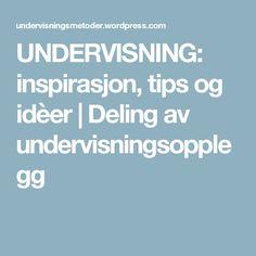 UNDERVISNING: inspirasjon, tips og idèer | Deling av undervisningsopplegg
