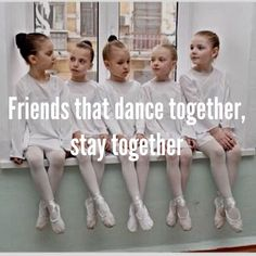 Friends that dance together, stay together. #dancelife #dancers #dancingquotes