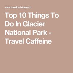Things To See In Great Falls Montana Coconut Club Vacations - 10 best things to see in glacier national park