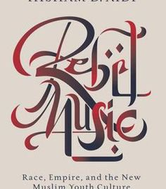 Rebel Music: Race Empire And The New Muslim Youth Culture PDF