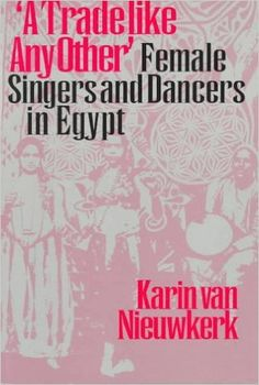 """""""A Trade like Any Other"""": Female Singers and Dancers in Egypt: Karin van Nieuwkerk: 9780292787230: Amazon.com: Books"""