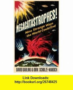 Megacatastrophes! Nine Strange Ways the World Could End (9781851689057) David Darling, Dirk Schulze-Makuch , ISBN-10: 1851689052  , ISBN-13: 978-1851689057 ,  , tutorials , pdf , ebook , torrent , downloads , rapidshare , filesonic , hotfile , megaupload , fileserve