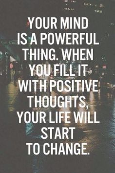 Positive thoughts change your perspective...and ultimately change your world!