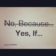 """No because Yes if"" to describe our can do attitude"