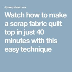 Watch how to make a scrap fabric quilt top in just 40 minutes with this easy technique