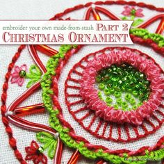 Learn how to embroider your own Christmas ornament with whatever you have in your stash - threads, beads, ribbon - it's all fun!
