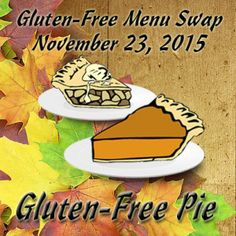 #GlutenFree Menu Swap and Pies for Thanksgiving -- Recipe Links for a variety of Crusts and Pies #celiac