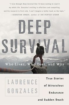 Deep Survival: Who Lives, Who Dies, and Why by Laurence Gonzales