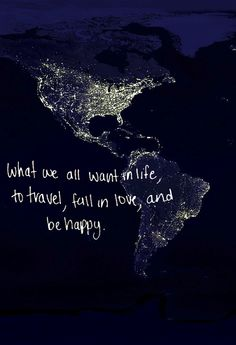"""What we All Want in Life, to Travel, Fall in Love and Be Happy"""