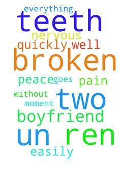 Ren� my boyfriend will get two broken teeth at 9 un -  Ren my boyfriend will get two broken teeth at 9 un this moment. he is very nervous, he has peace and everything goes well without pain easily and quickly. Posted at: https://prayerrequest.com/t/DNV #pray #prayer #request #prayerrequest