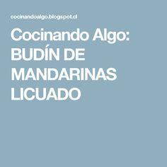 Cocinando                          Algo: BUDÍN DE MANDARINAS LICUADO