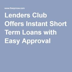 Lenders Club Offers Instant Short Term Loans with Easy Approval