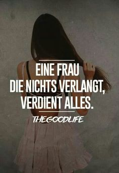 Eine Frau die nichts verlangt, verdient alles #thegoodlife