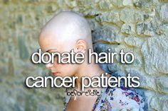 one day im going to cut all my hair and donate $1000 to cancer research