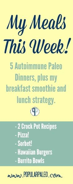 My Meals This Week: 5 Autoimmune Dinners plus my breakfast smoothie and lunch strategy on www.PopularPaleo.com