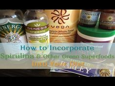 How to Incorporate Spirulina & Other Green Superfoods Into Your Diet