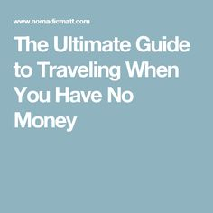The Ultimate Guide to Traveling When You Have No Money