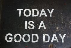 and you make it a good day