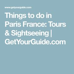 Things to do in Paris France: Tours & Sightseeing | GetYourGuide.com