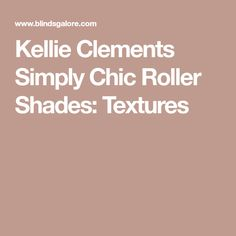Kellie Clements Simply Chic Roller Shades: Textures