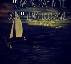 """Jump, or stay in the boat."" -Lena Duchannes"