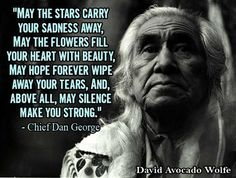 The wisdom of Chief Dan George. His son carries on! I remember him, long time ag… The wisdom of Chief Dan George. His son continues! I remember him a long time ago! Native American Prayers, Native American Spirituality, Native American Wisdom, American Indians, American Symbols, Chief Dan George, American Indian Quotes, Cherokee Indian Quotes, American Women