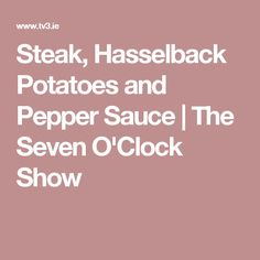 Steak, Hasselback Potatoes and Pepper Sauce | The Seven O'Clock Show