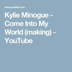 Kylie Minogue - Come Into My World (making) - YouTube