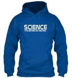 Science  It's Gotten Us This Far T Shirt Royal Sweatshirt Front