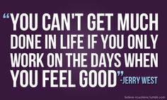 It's working out when you don't feel good that helps you feel better!