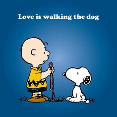 'Love is.Walking the Dog', Charlie Brown and Snoopy. I miss our walks, Turdy Turd