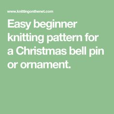 Easy beginner knitting pattern for a Christmas bell pin or ornament.
