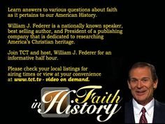 Exclusively brought to you by the TCT Network and hosted by William Federer, Faith in History will provide you with answers to various questions about faith as it relates to American history.  To learn more about this program or how to watch visit http://www.tct.tv.