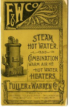 The Fuller & Warren Co. Steam Hot Water and Combination War Air and Hot Water Heaters (a boiler by any other name) in various models to choose from.