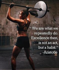 """Aristotle: """"We are what we repeatedly do.  Excellence then is not an act but a habit."""" (Allyson Felix)"""