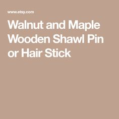 Walnut and Maple Wooden Shawl Pin or Hair Stick