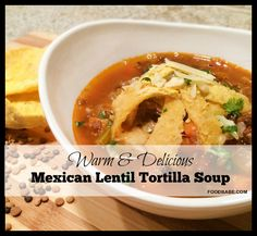 Mexican Lentil Tortilla Soup - This soup is packed with vegetables, warm and delicious!
