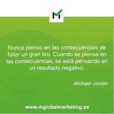 """"""" Nunca pienso en las consecuencias de fallar un gran tiro. Cuando se piensa en las consecuencias, se está pensando en un resultado negativo"""" Michael Jordan"""