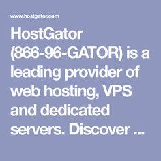 HostGator (866-96-GATOR) is a leading provider of web hosting, VPS and dedicated servers. Discover why over 9,000,000 websites trust us for their hosting needs.