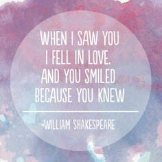 """""""When I saw you I fell in love. And you smiled because you knew."""" 