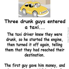 Three drunk guys order a Taxi. The taxi driver, knowing they are plastered, takes them for a ride... literally. -funny joke