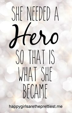 """She needed a hero, so that is what she became."" #HappyGirlsAreThePrettiest"