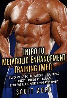 Intro to Metabolic Enhancement Training (MET): Two Metabolic Weight Training Conditioning Programs for Fat Loss and Muscle Gain by Scott Abel http://www.amazon.com/dp/B012GWR8MC/ref=cm_sw_r_pi_dp_-OI4vb1GB6MSW