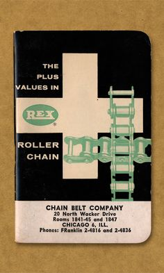 REX. The plus values in roller chain. Chain Belt Company.~ part of Field Notes Archives
