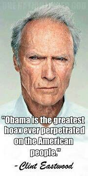 """Obama is the greatest hoax ever perpetrated on the American people."" Clint Eastwood"