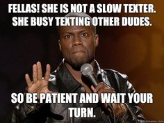 FELLAS! She is not a slow texter. She busy texting other dudes. So be patient and wait your turn.